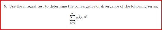 Use the integral test to determine the convergence