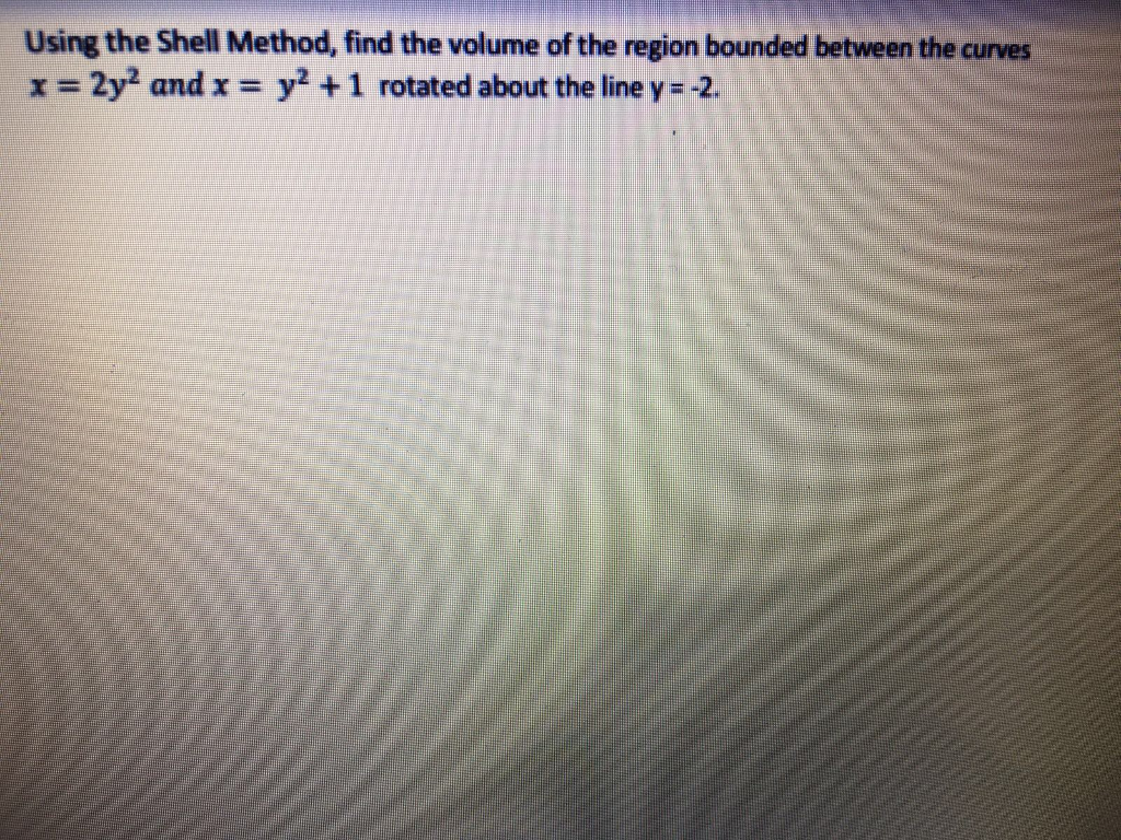 Question: Using The Shell Method, Find The Volume Of The Reg