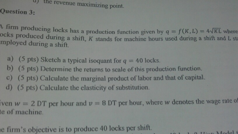 Question: E the revenue maximizing point. Question 3: A firm producing locks has a production q f(K, AvKL w...