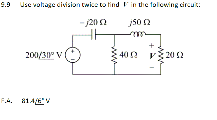 Use voltage division twice to find V in the follow