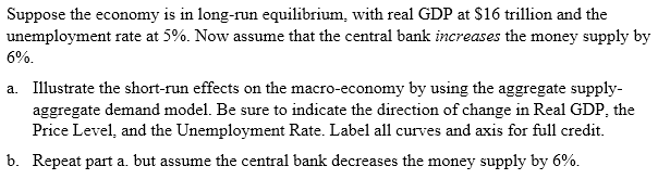 Question: Suppose the economy is in long-run equilibrium, with real GDP at $16 trillion and the unemploymen...