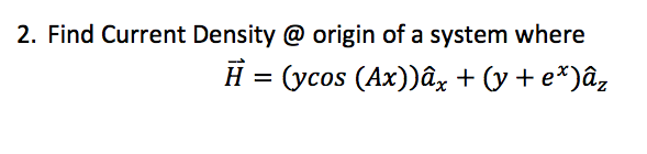 Find Current Density @ origin of a system where H
