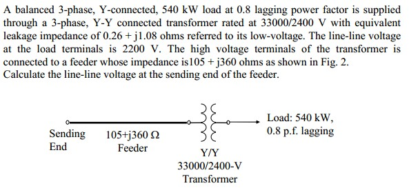 A balanced 3-phase, Y-connected, 540 kW load at 0.