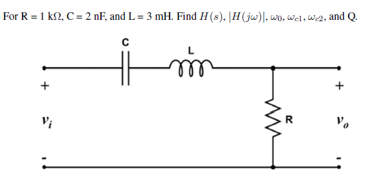 For R = 1 kOhm, C = 2 nF. and L = 3 mH. Find H(s),