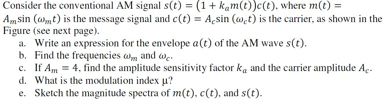 Consider the conventional AM signal s(t) = (1 + ka
