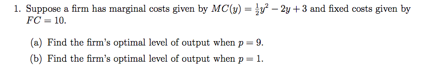 Question: Suppose a firm has marginal costs given by MC(y) = 1/2 y^2 - 2y + 2y + 3 and fixed costs given by...