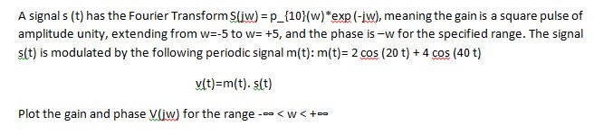 A signal s (t) has the Fourier Transform S(jw) = p