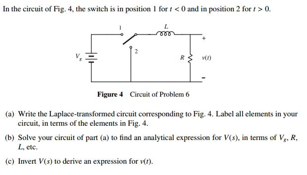 In the circuit of Fig. 4, the switch is in positio