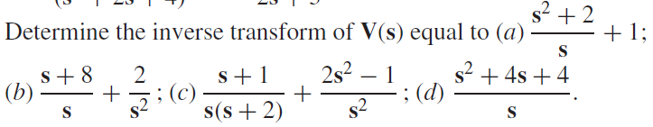 Determine the inverse transform of V(s) equal to (
