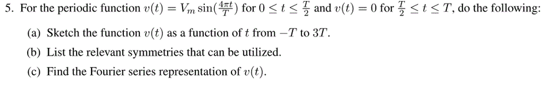 For the periodic function v(t) = Vm sin(4pit/T) fo