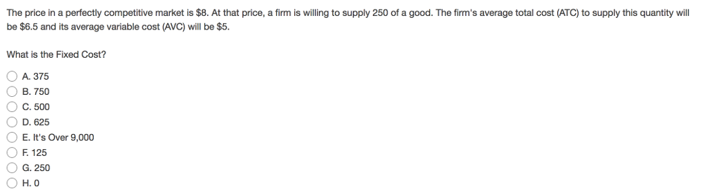 Question: The price in a perfectly competitive market is $8. At that price, a firm is willing to supply 250...