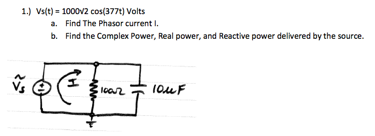 Vs(t) = 1000v2 cos(377t) Volts Find the Phasor cu
