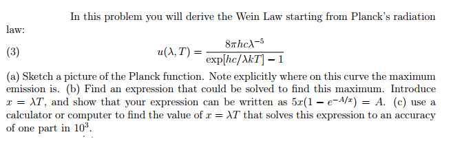 In this problem you will derive the Wein Law start
