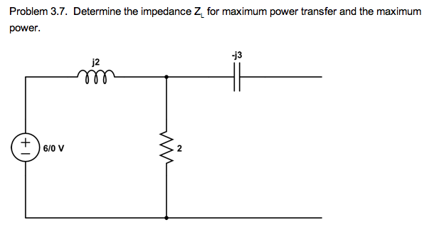 Determine the impedance ZL for maximum power trans