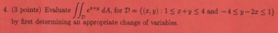 Evaluate ez+y dA, for D=[(x,y) : 1 x+y 4 and -4