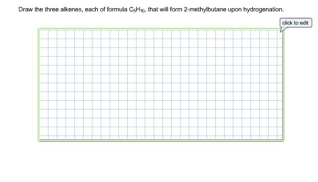 Question: Draw The Three Alkenes, Each Of Formula C5H10, That Will Form  2 Methylbutane Upon Hydrogenation.