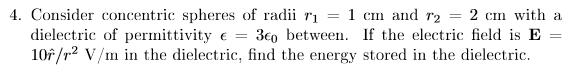 Consider concentric spheres of radii r1 = 1 cm and