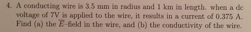 A conducting wire is 3.5 mm in radius and 1 km in