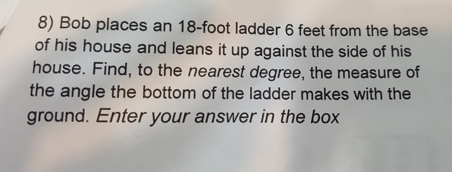 8) Bob Places An 18 Foot Ladder 6 Feet From The Base Of His