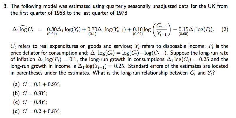 Question: The following model was estimated using quarterly seasonally unadjusted data for the UK from the ...