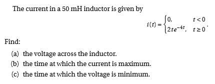 The current in a 50 mH inductor is given by Find: