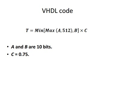 VHDL code T = Min[Max (A, 512), B] times C A and