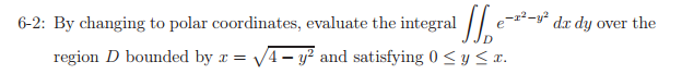 By changing to polar coordinates, evaluate the int