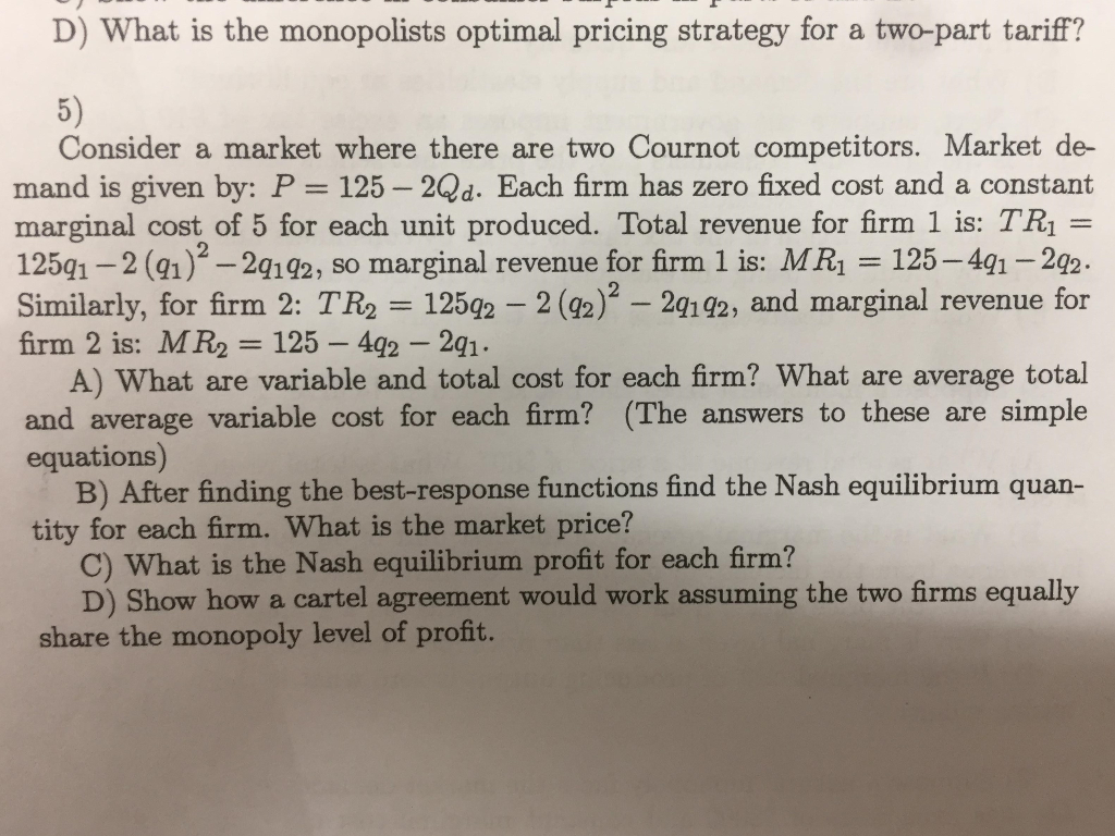 Question: Consider a market where there are two Cournot competitors. Market demand is given by: P = 125 - 2...