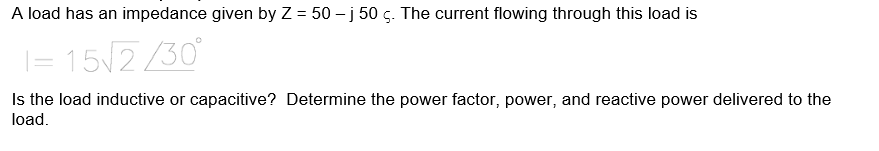 A load has an impedance given by Z = 50- j 50 S·