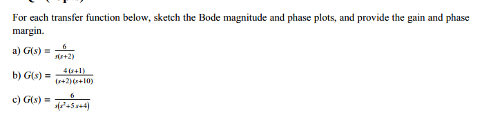 For each transfer function below, sketch the Bode