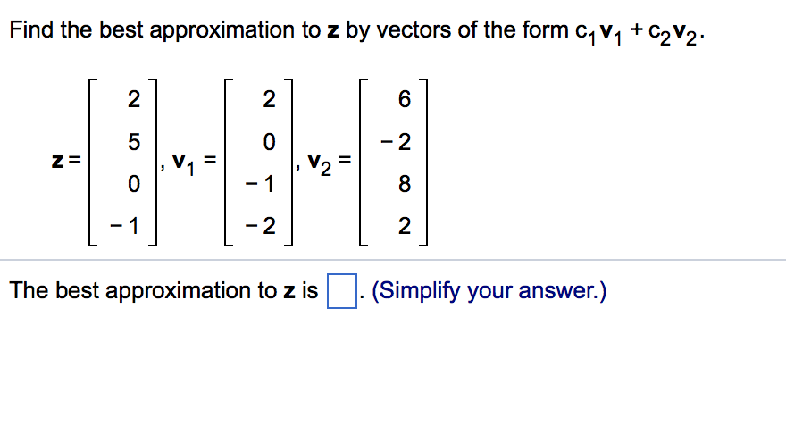 Find The Best Approximation To Z By Vectors Of The... | Chegg.com