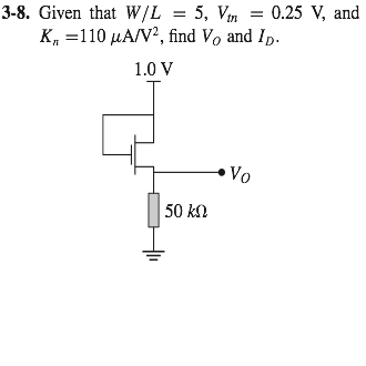 Given that W/L = 5, Vtn = 0.25 V, and Kn =110 muA/