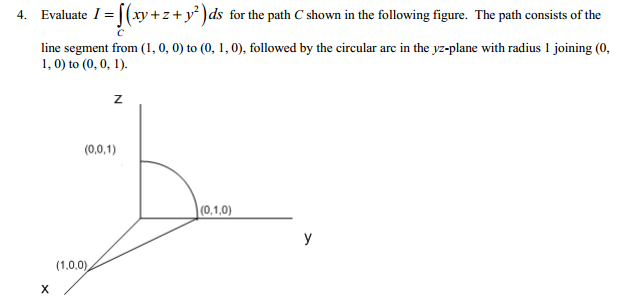 Evaluate I= (xy +z+y2) ds for the path C shown in