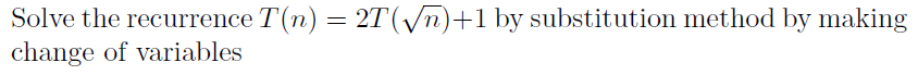 Solve the recurrence T(n) = 2T(squareroot n) + 1 b