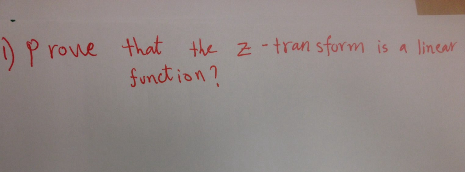Prove that the Z-Transform is a linear function?