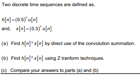 Two discrete time sequences are defined as, h[n]