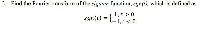 Find the Fourier transform of the signum function,