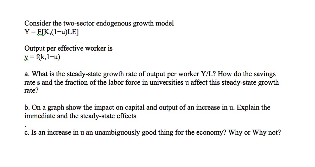 Question: Consider the two-sector endogenous growth model  Y = F[K, (1-u)LE]  Output per effective worker i...