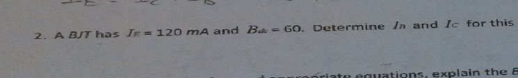 A BJT has IE = 120 mA and Bdc = 60. Determine IB a