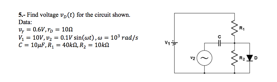 Find voltage vD (t) for the circuit shown. Data: