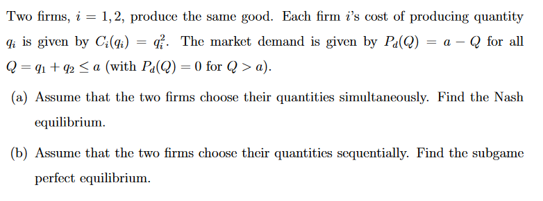 Question: Two firms, i = 1, 2, produce the same good. Each firm i's cost of producing quantity q_i is given...