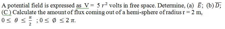 A potential field is expressed as V = 5 r2 volts i