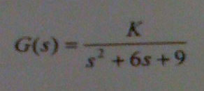 Given the following system: G(s) = K/s2 + 6s + 9