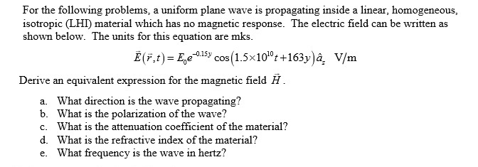 For the following problems, a uniform plane wave i