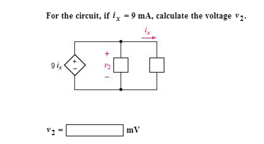 For the circuit, if ix = 9 mA, calculate the volta