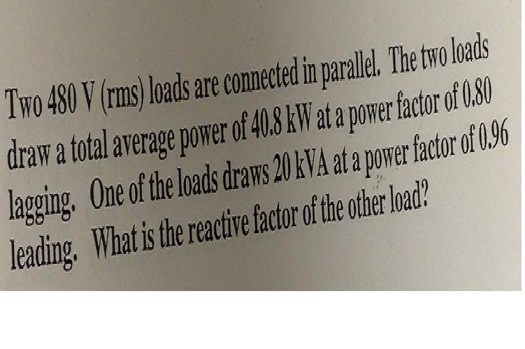 Two 480 V (rms) loads are connected in parallel. T