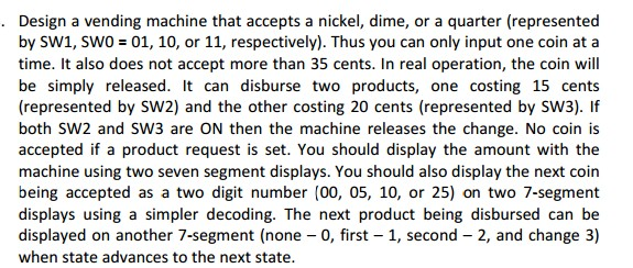 Design a vending machine that accepts a nickel, di