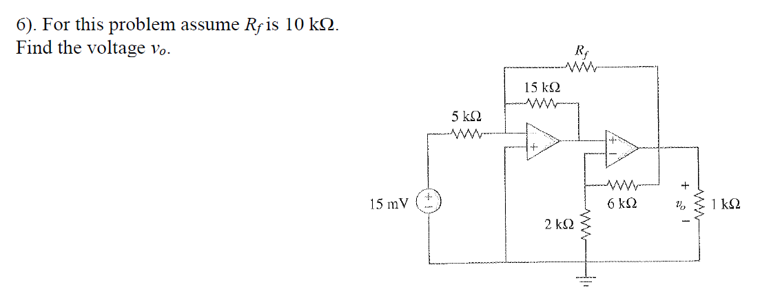 For this problem assume Rf is 10 k Ohm. Find the v