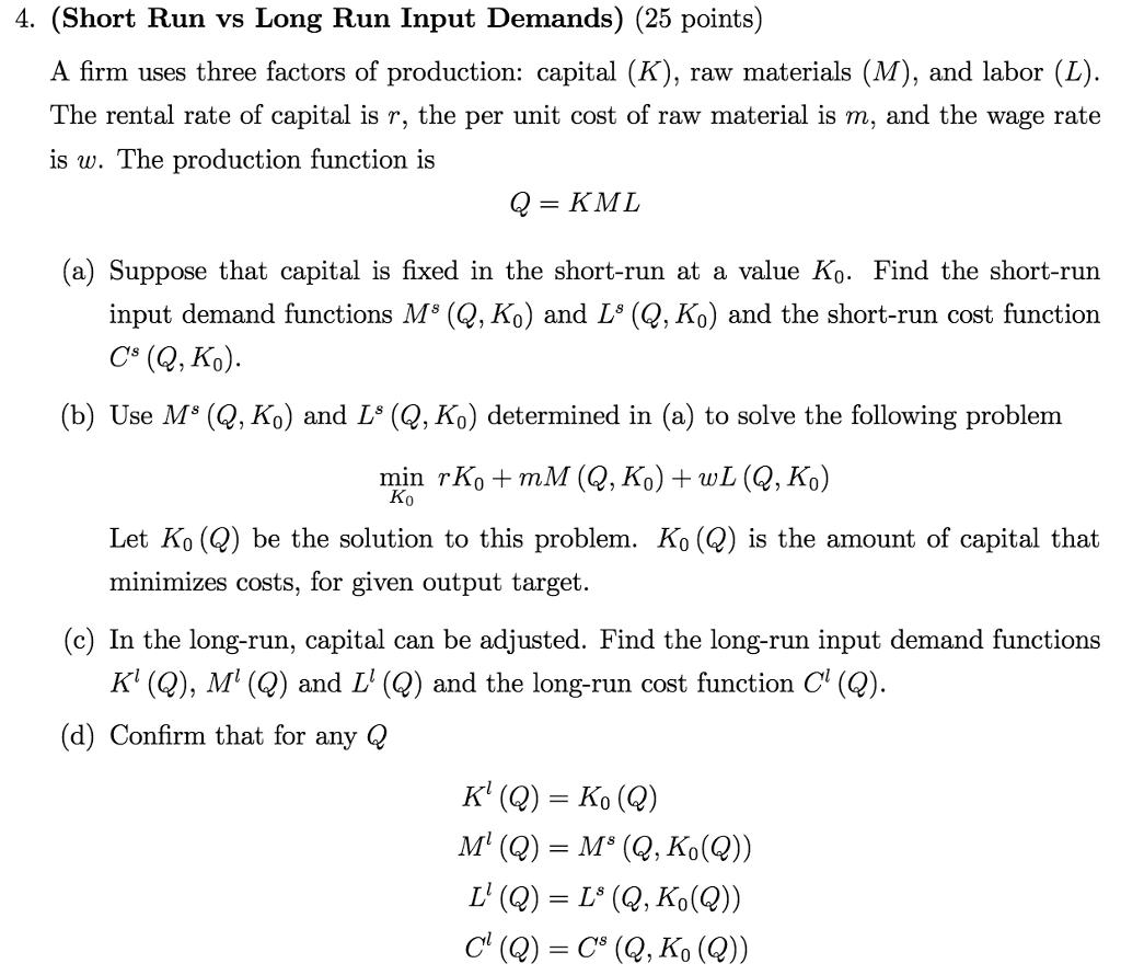 Question: 4. (Short Run vs Long Run Input Demands) (25 points)A firm uses three factors of production: cap...