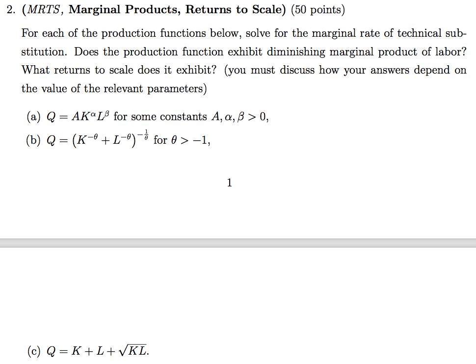 Question: 2. (MRTS, Marginal Products, Returns to Scale) (50 points)For each of the production functions b...